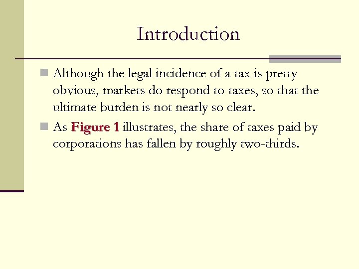 Introduction n Although the legal incidence of a tax is pretty obvious, markets do