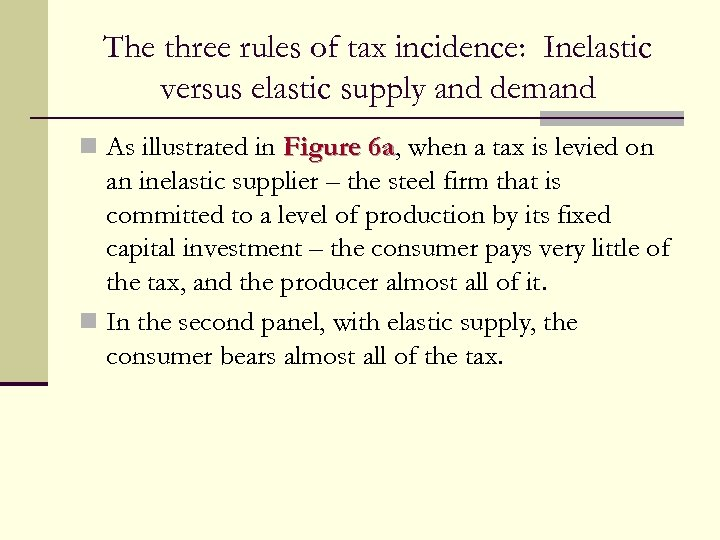 The three rules of tax incidence: Inelastic versus elastic supply and demand n As
