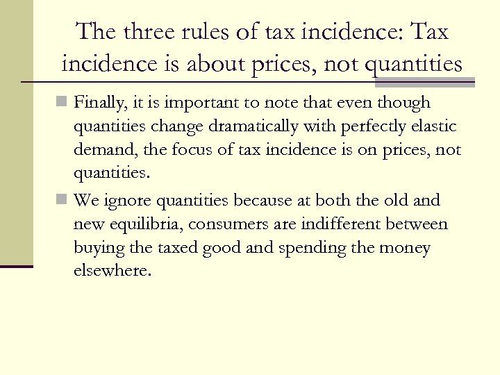 The three rules of tax incidence: Tax incidence is about prices, not quantities n
