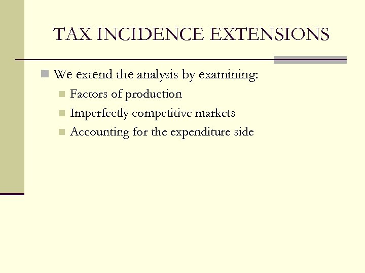 TAX INCIDENCE EXTENSIONS n We extend the analysis by examining: n Factors of production