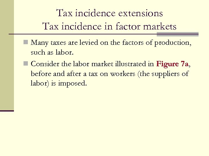 Tax incidence extensions Tax incidence in factor markets n Many taxes are levied on