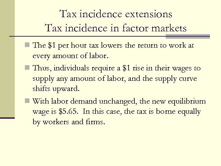Tax incidence extensions Tax incidence in factor markets n The $1 per hour tax