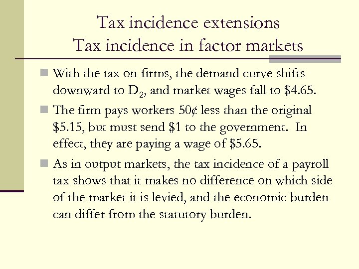 Tax incidence extensions Tax incidence in factor markets n With the tax on firms,