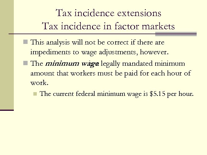 Tax incidence extensions Tax incidence in factor markets n This analysis will not be