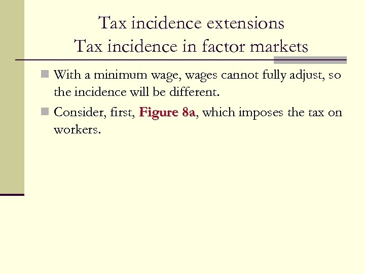 Tax incidence extensions Tax incidence in factor markets n With a minimum wage, wages
