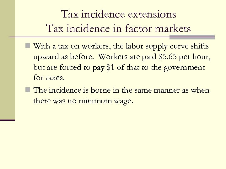 Tax incidence extensions Tax incidence in factor markets n With a tax on workers,