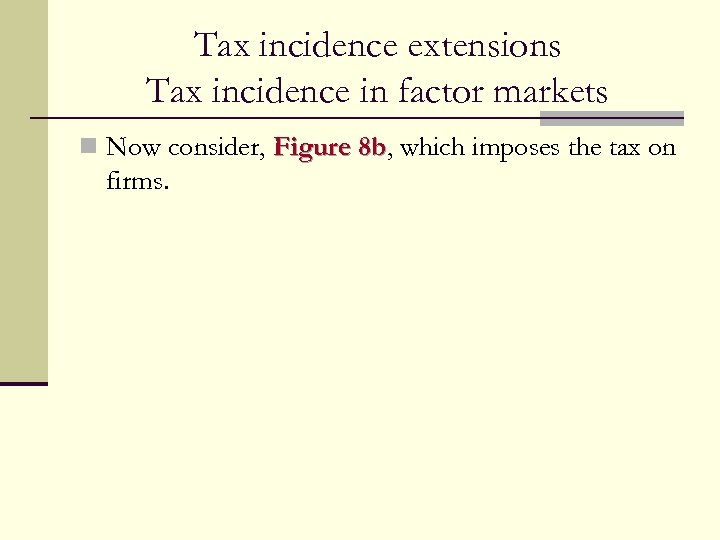Tax incidence extensions Tax incidence in factor markets n Now consider, Figure 8 b,