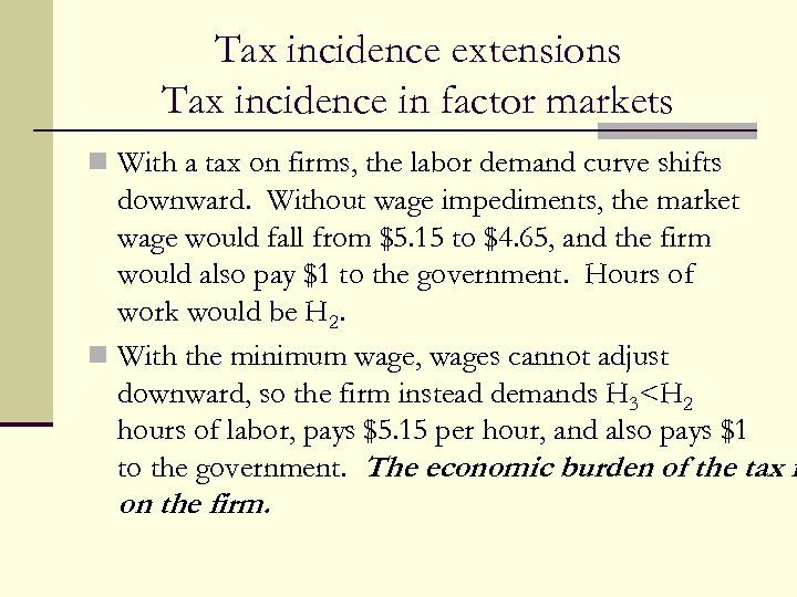 Tax incidence extensions Tax incidence in factor markets n With a tax on firms,