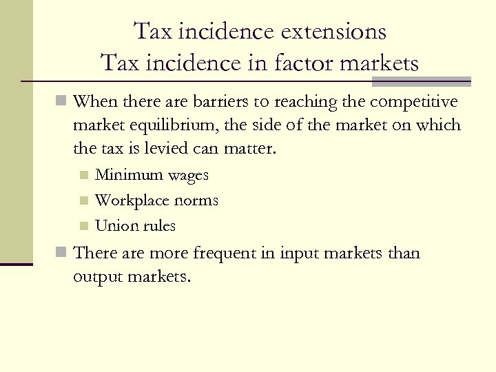 Tax incidence extensions Tax incidence in factor markets n When there are barriers to