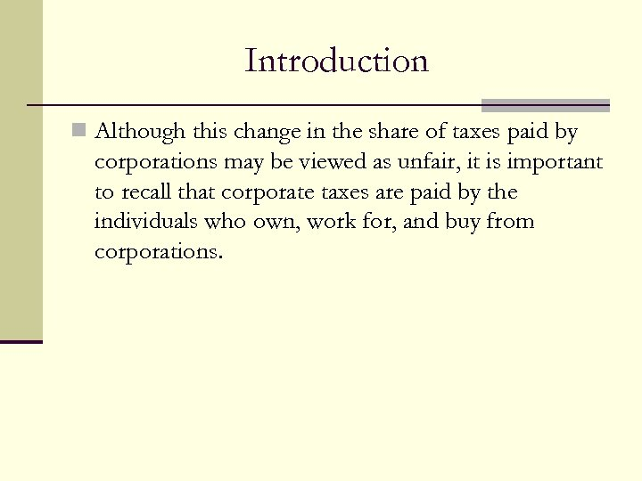 Introduction n Although this change in the share of taxes paid by corporations may