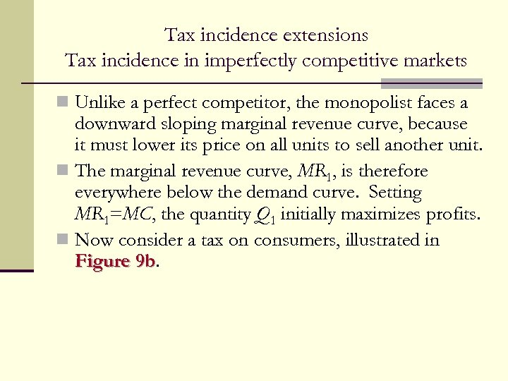 Tax incidence extensions Tax incidence in imperfectly competitive markets n Unlike a perfect competitor,