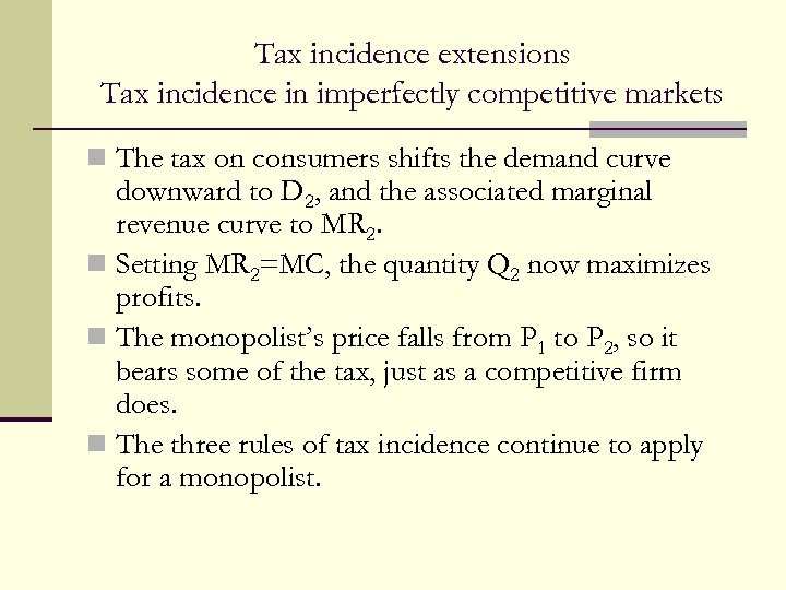 Tax incidence extensions Tax incidence in imperfectly competitive markets n The tax on consumers