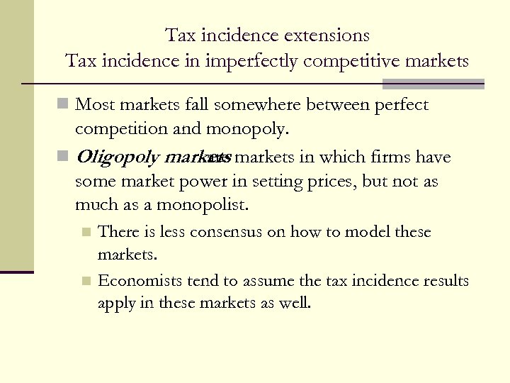 Tax incidence extensions Tax incidence in imperfectly competitive markets n Most markets fall somewhere