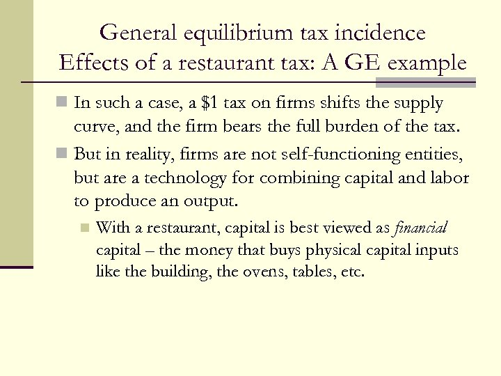 General equilibrium tax incidence Effects of a restaurant tax: A GE example n In