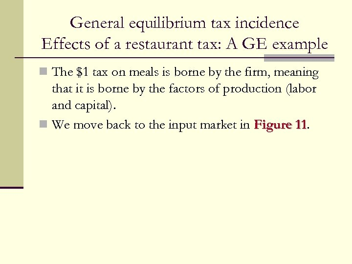 General equilibrium tax incidence Effects of a restaurant tax: A GE example n The