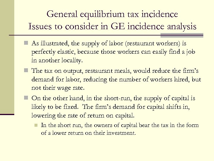 General equilibrium tax incidence Issues to consider in GE incidence analysis n As illustrated,
