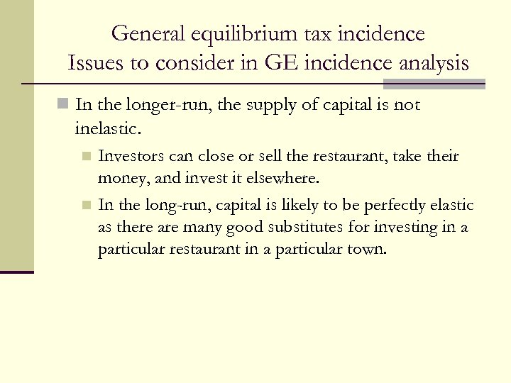General equilibrium tax incidence Issues to consider in GE incidence analysis n In the