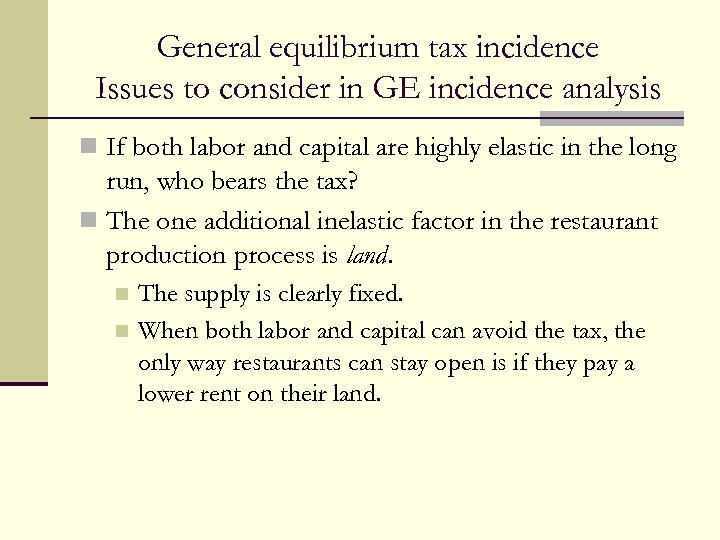 General equilibrium tax incidence Issues to consider in GE incidence analysis n If both