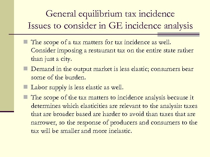 General equilibrium tax incidence Issues to consider in GE incidence analysis n The scope