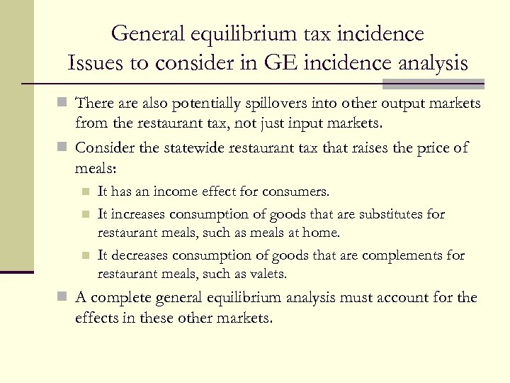 General equilibrium tax incidence Issues to consider in GE incidence analysis n There also
