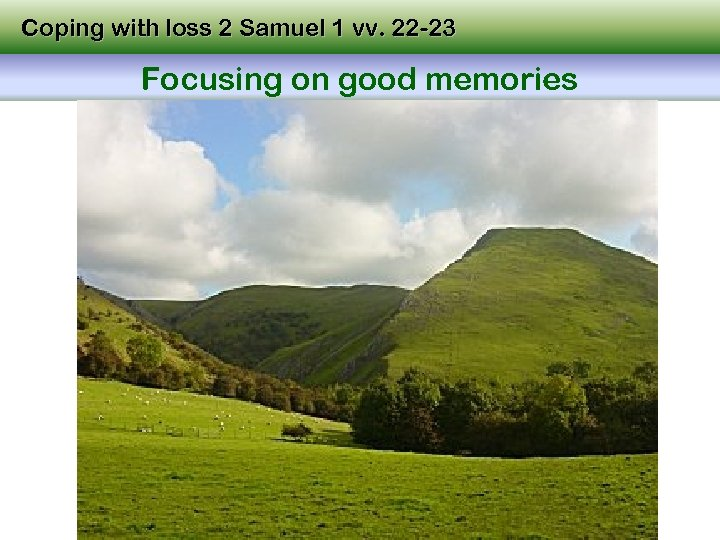 Coping with loss 2 Samuel 1 vv. 22 -23 Focusing on good memories
