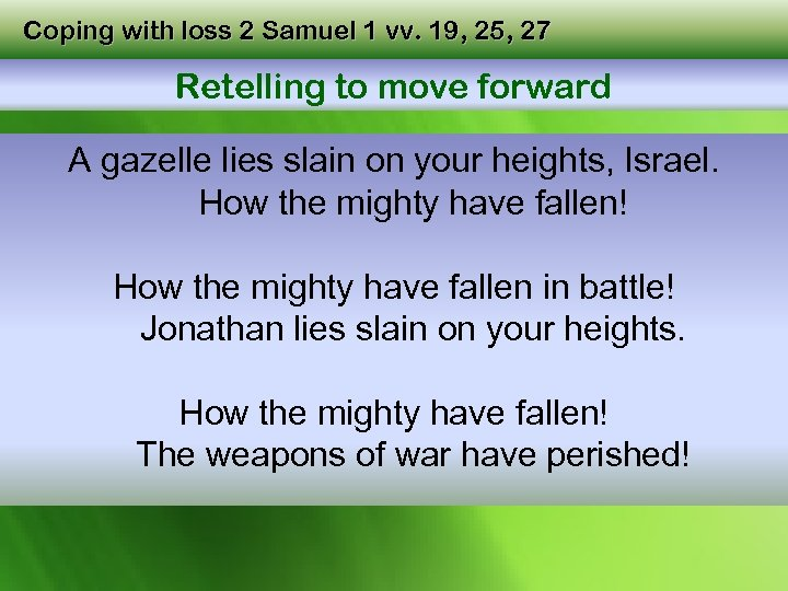 Coping with loss 2 Samuel 1 vv. 19, 25, 27 Retelling to move forward