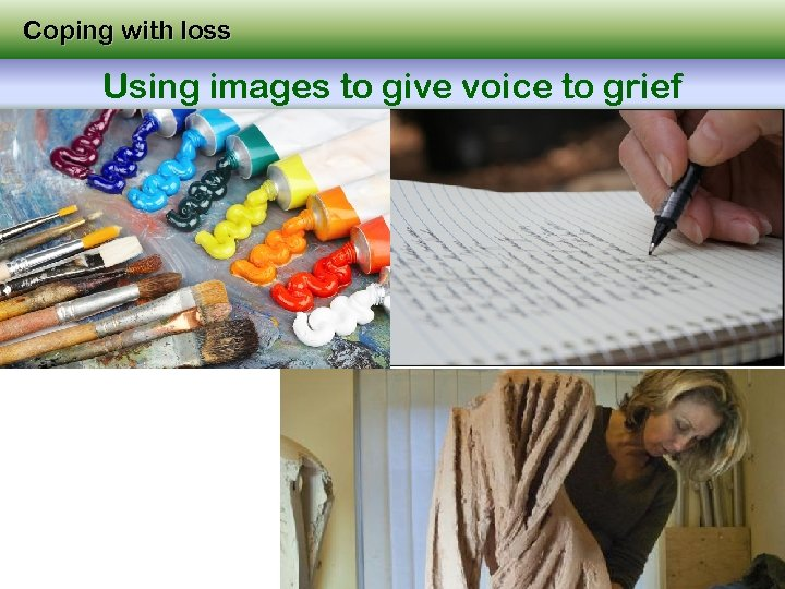 Coping with loss Using images to give voice to grief