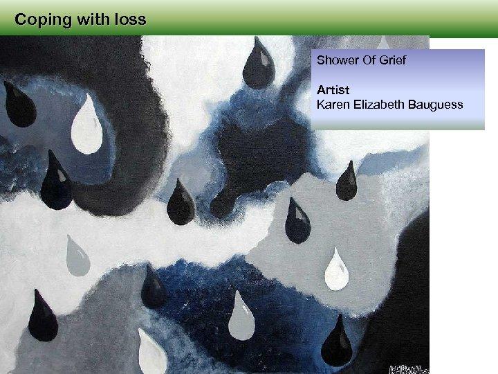 Coping with loss Shower Of Grief Artist Karen Elizabeth Bauguess