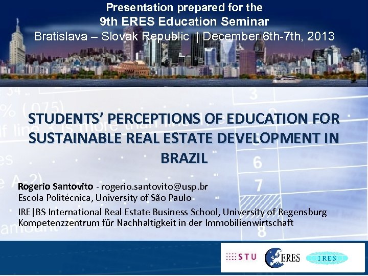 Presentation prepared for the 9 th ERES Education Seminar Bratislava – Slovak Republic |