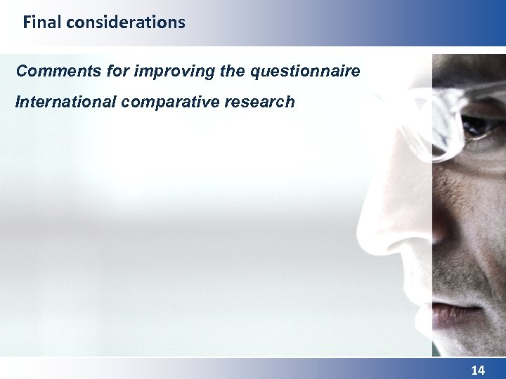 Final considerations Comments for improving the questionnaire International comparative research 14