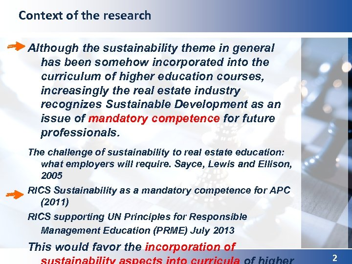 Context of the research Although the sustainability theme in general has been somehow incorporated