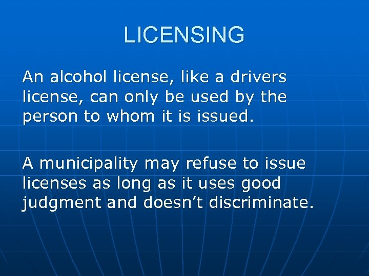 LICENSING An alcohol license, like a drivers license, can only be used by the