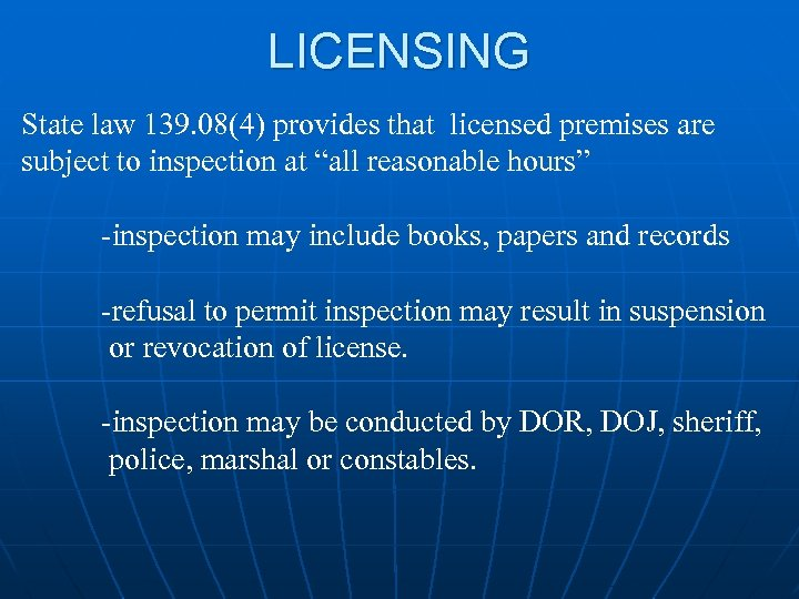LICENSING State law 139. 08(4) provides that licensed premises are subject to inspection at