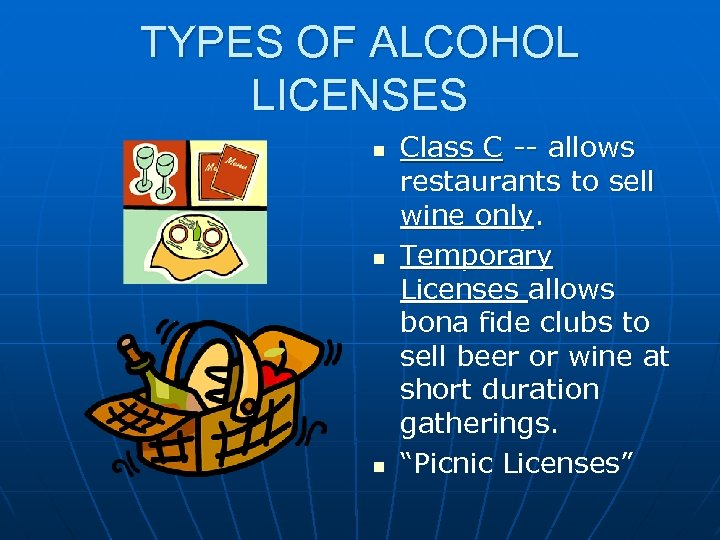 TYPES OF ALCOHOL LICENSES n n n Class C -- allows restaurants to sell