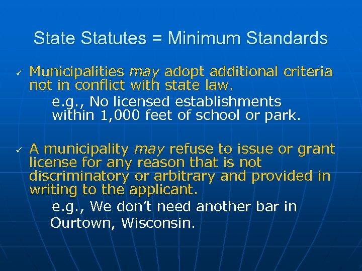 State Statutes = Minimum Standards ü ü Municipalities may adopt additional criteria not in