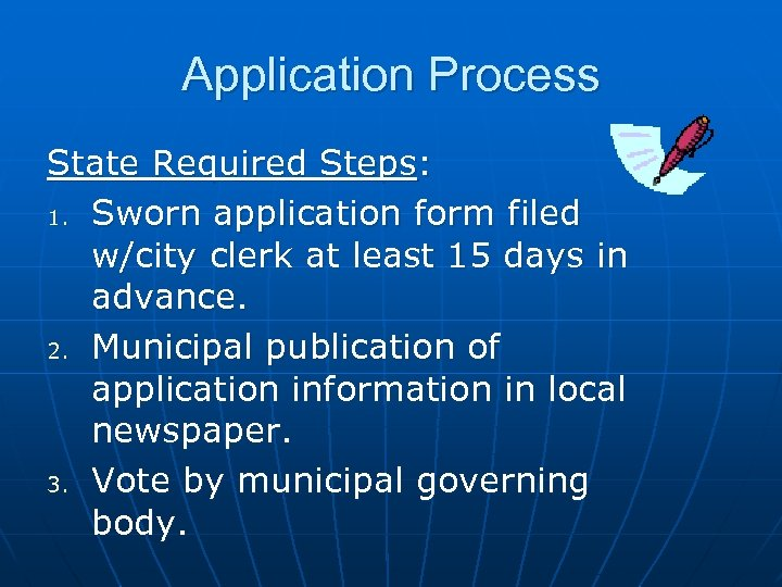 Application Process State Required Steps: 1. Sworn application form filed w/city clerk at least