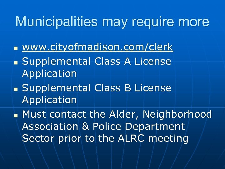 Municipalities may require more n n www. cityofmadison. com/clerk Supplemental Class A License Application