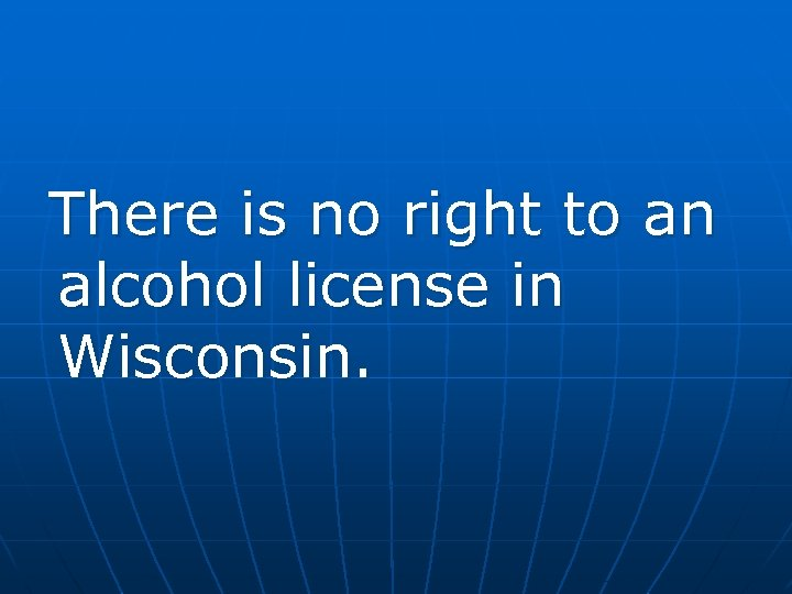 There is no right to an alcohol license in Wisconsin.