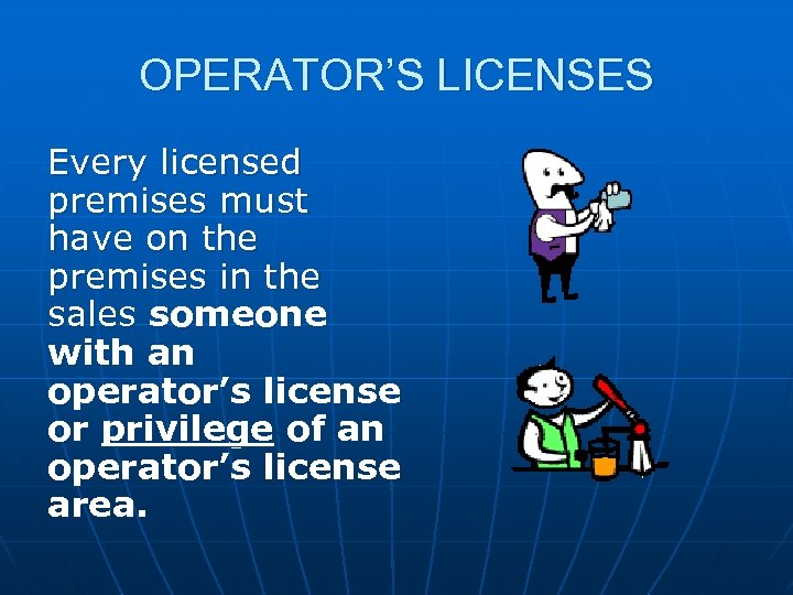 OPERATOR'S LICENSES Every licensed premises must have on the premises in the sales someone