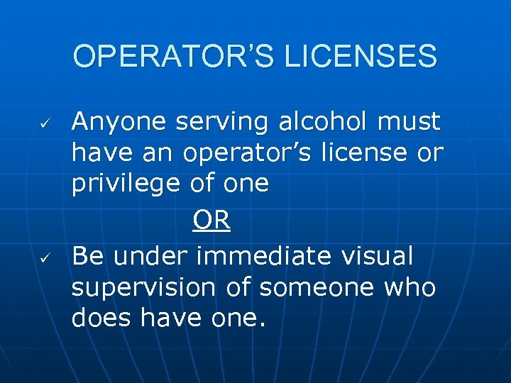 OPERATOR'S LICENSES ü ü Anyone serving alcohol must have an operator's license or privilege
