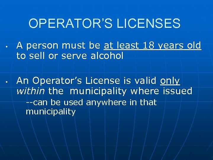 OPERATOR'S LICENSES • • A person must be at least 18 years old to