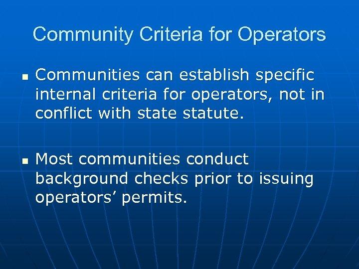Community Criteria for Operators n n Communities can establish specific internal criteria for operators,