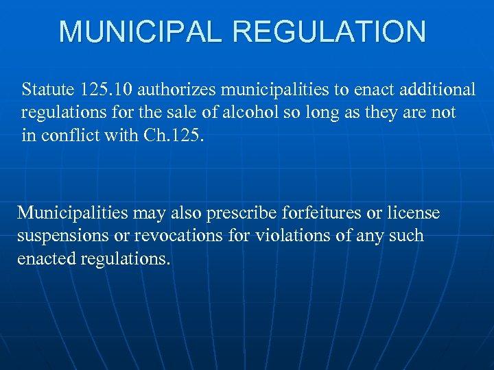 MUNICIPAL REGULATION Statute 125. 10 authorizes municipalities to enact additional regulations for the sale