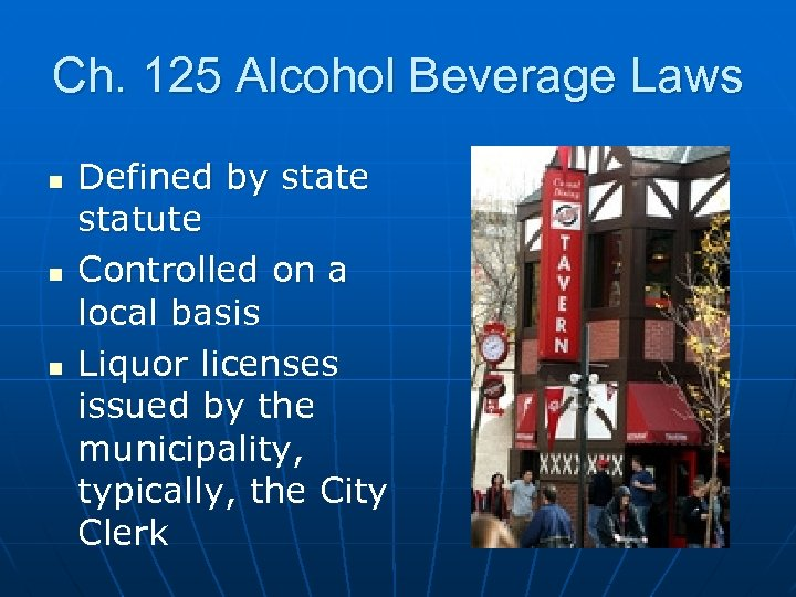 Ch. 125 Alcohol Beverage Laws n n n Defined by state statute Controlled on