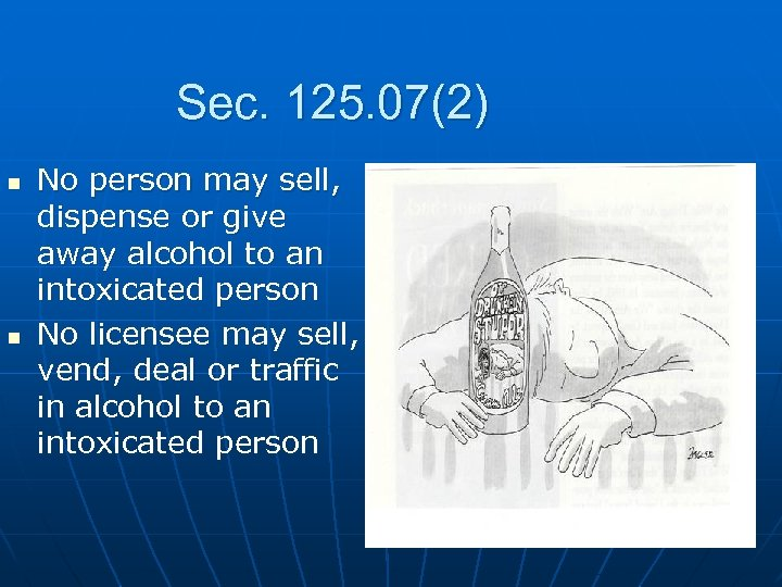 Sec. 125. 07(2) n n No person may sell, dispense or give away alcohol