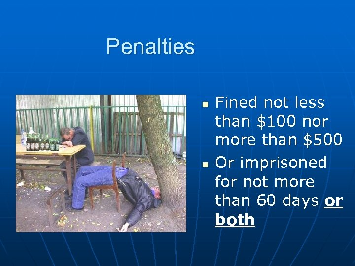 Penalties n n Fined not less than $100 nor more than $500 Or imprisoned
