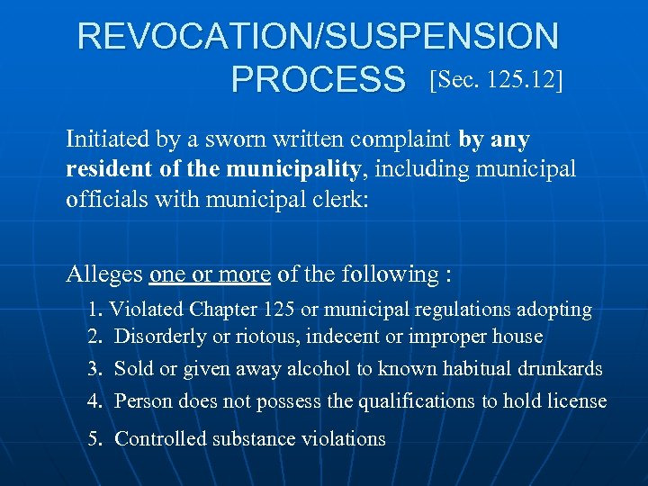 REVOCATION/SUSPENSION PROCESS [Sec. 125. 12] Initiated by a sworn written complaint by any resident