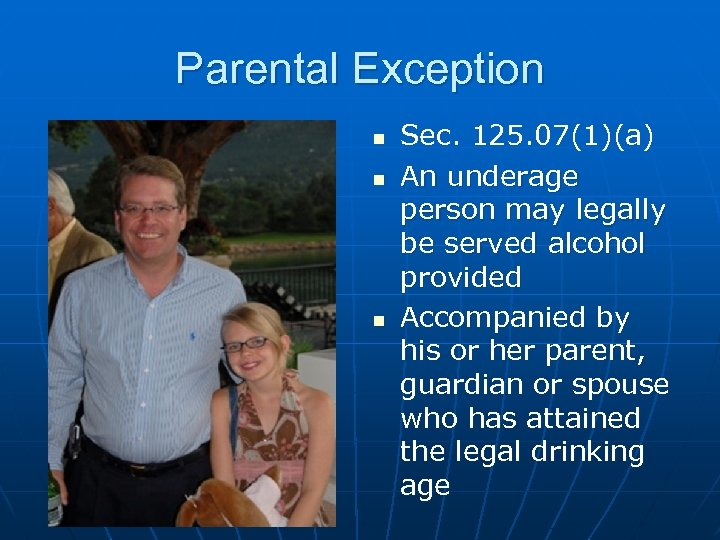 Parental Exception n Sec. 125. 07(1)(a) An underage person may legally be served alcohol