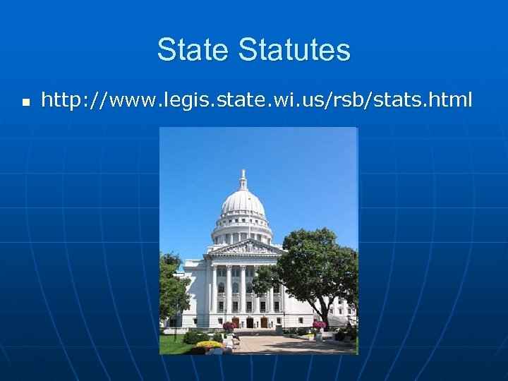 State Statutes n http: //www. legis. state. wi. us/rsb/stats. html