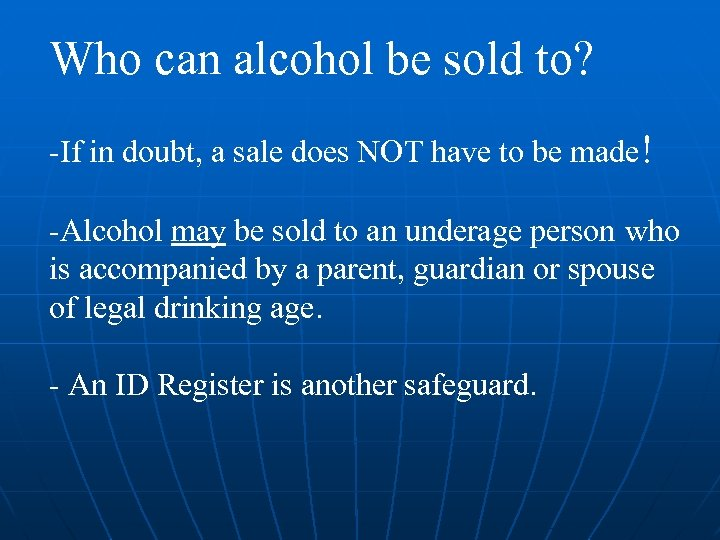 Who can alcohol be sold to? -If in doubt, a sale does NOT have